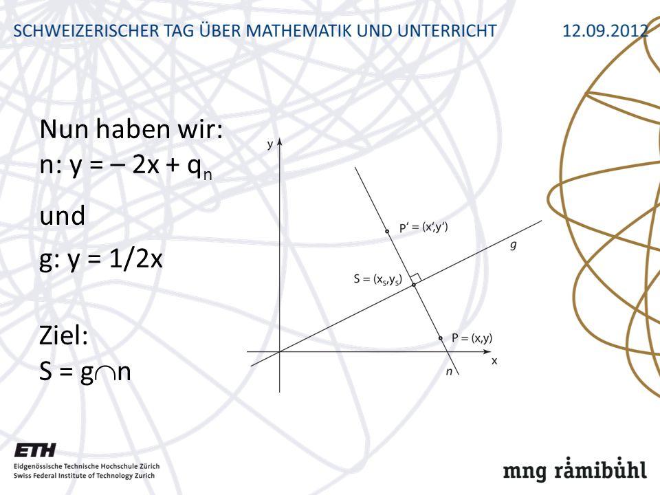 Nun haben wir: n: y = – 2x + qn und g: y = 1/2x Ziel: S = gn
