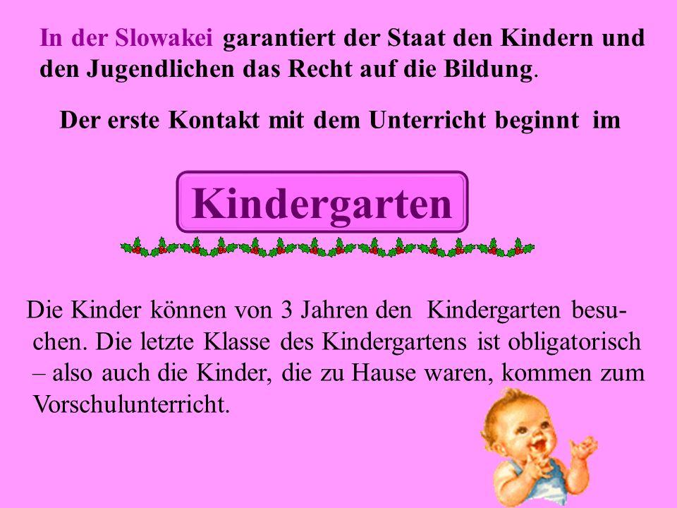 In der Slowakei garantiert der Staat den Kindern und den Jugendlichen das Recht auf die Bildung.