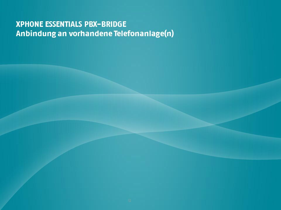 XPHONE ESSENTIALS PBX-BRIDGE Anbindung an vorhandene Telefonanlage(n)