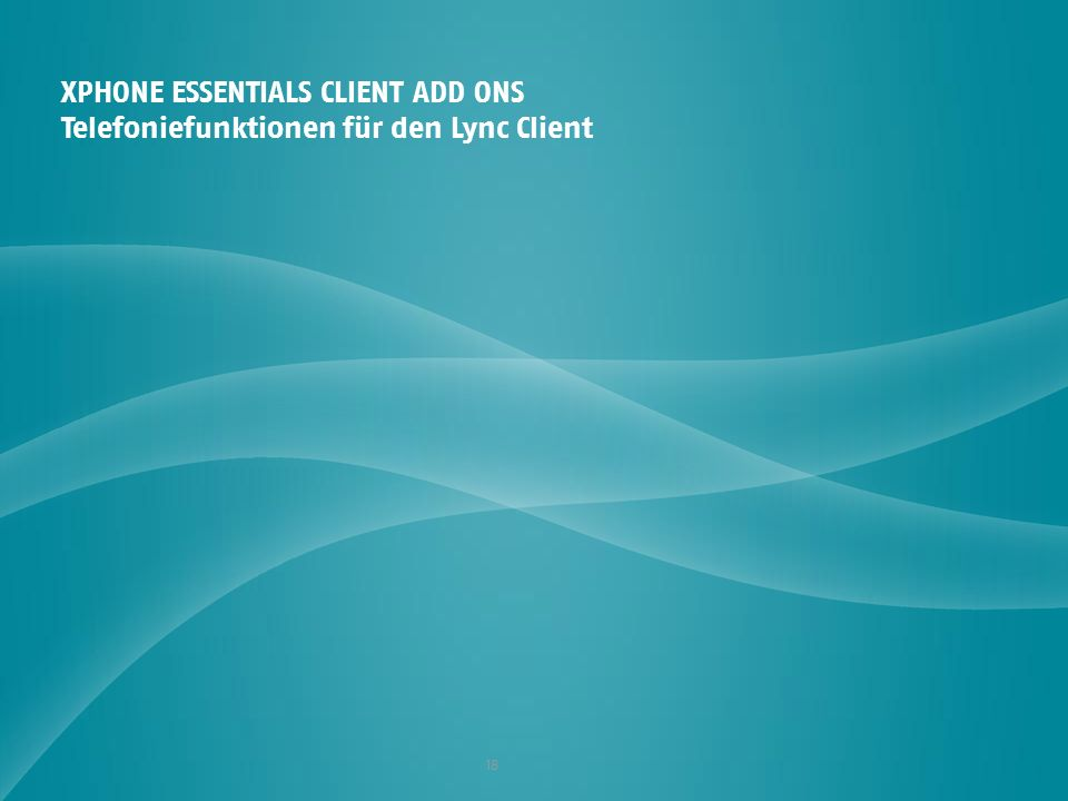 XPHONE ESSENTIALS CLIENT ADD ONS Telefoniefunktionen für den Lync Client