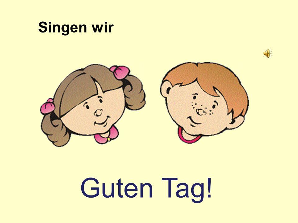 Singen wir Guten Tag!