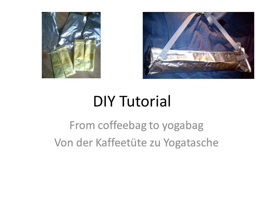 From coffeebag to yogabag Von der Kaffeetüte zu Yogatasche