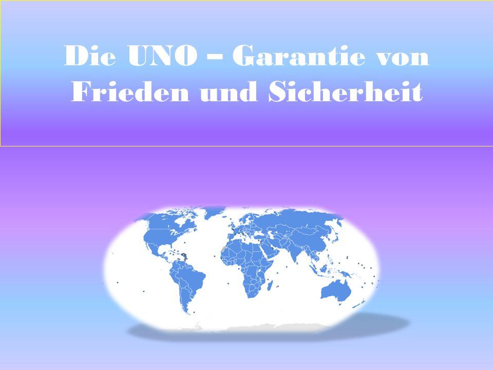 Die UNO – Garantie von Frieden und Sicherheit