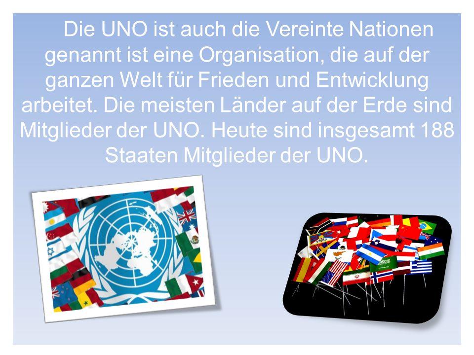 Die UNO ist auch die Vereinte Nationen genannt ist eine Organisation, die auf der ganzen Welt für Frieden und Entwicklung arbeitet.