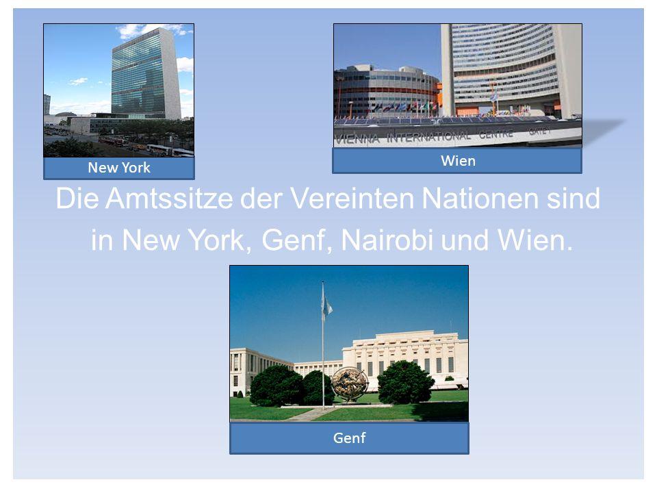 Die Amtssitze der Vereinten Nationen sind in New York, Genf, Nairobi und Wien.
