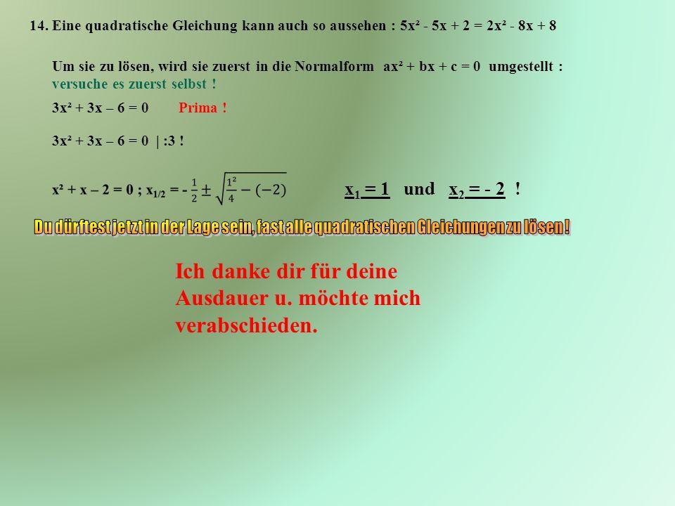 14. Eine quadratische Gleichung kann auch so aussehen : 5x² - 5x + 2 = 2x² - 8x + 8