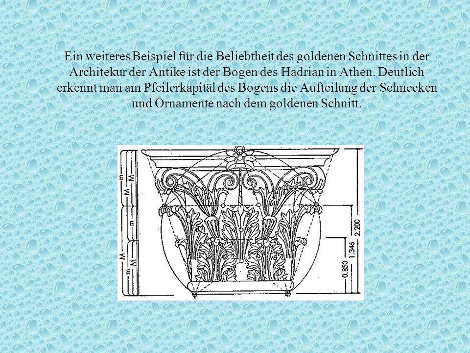 Ein weiteres Beispiel für die Beliebtheit des goldenen Schnittes in der Architekur der Antike ist der Bogen des Hadrian in Athen.