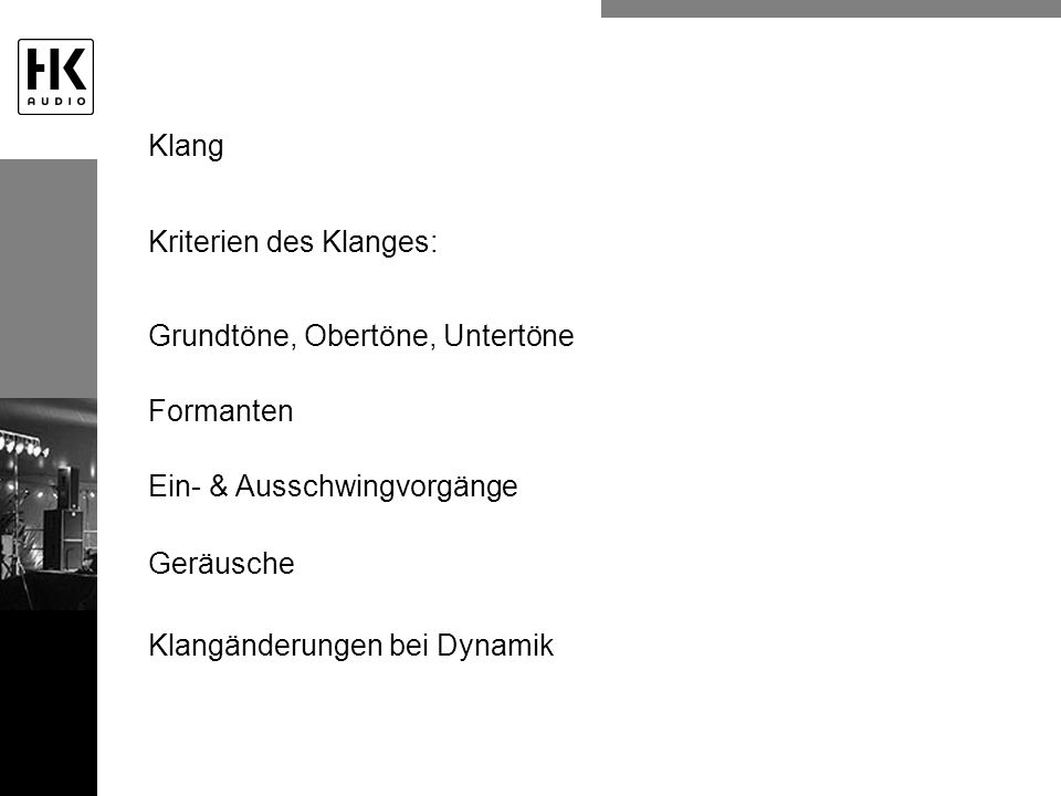Klang Kriterien des Klanges: Grundtöne, Obertöne, Untertöne. Formanten. Ein- & Ausschwingvorgänge.