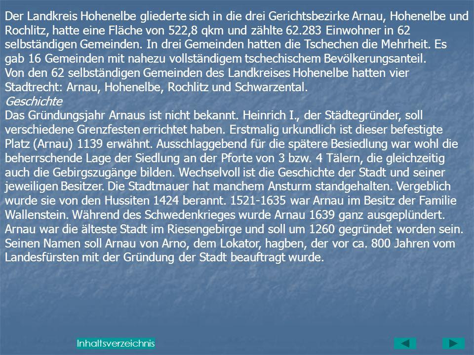 Der Landkreis Hohenelbe gliederte sich in die drei Gerichtsbezirke Arnau, Hohenelbe und Rochlitz, hatte eine Fläche von 522,8 qkm und zählte 62.283 Einwohner in 62 selbständigen Gemeinden. In drei Gemeinden hatten die Tschechen die Mehrheit. Es gab 16 Gemeinden mit nahezu vollständigem tschechischem Bevölkerungsanteil.