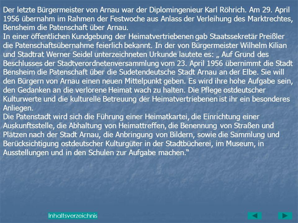 Der letzte Bürgermeister von Arnau war der Diplomingenieur Karl Röhrich. Am 29. April 1956 übernahm im Rahmen der Festwoche aus Anlass der Verleihung des Marktrechtes, Bensheim die Patenschaft über Arnau.