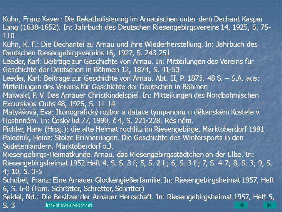 Kuhn, Franz Xaver: Die Rekatholisierung im Arnauischen unter dem Dechant Kaspar Lang (1638-1652). In: Jahrbuch des Deutschen Riesengebirgsvereins 14, 1925, S. 75-110