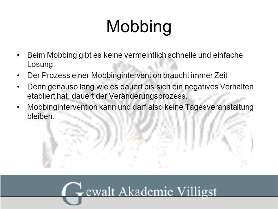Mobbing Beim Mobbing gibt es keine vermeintlich schnelle und einfache Lösung. Der Prozess einer Mobbingintervention braucht immer Zeit.