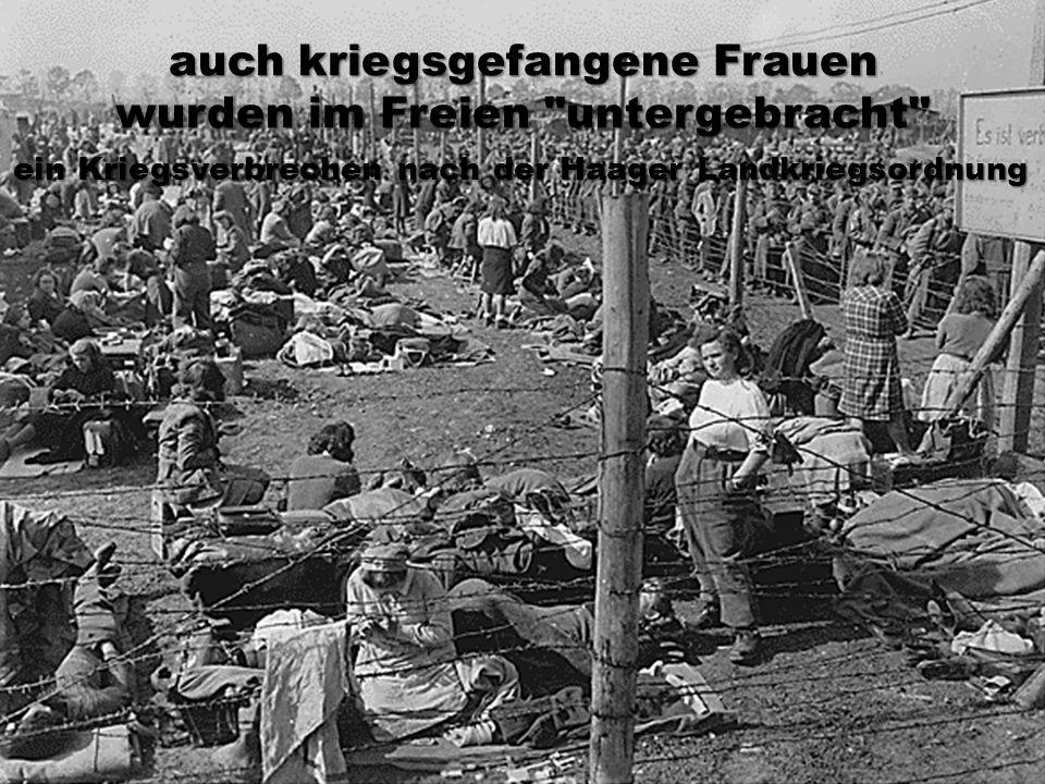 auch kriegsgefangene Frauen wurden im Freien untergebracht