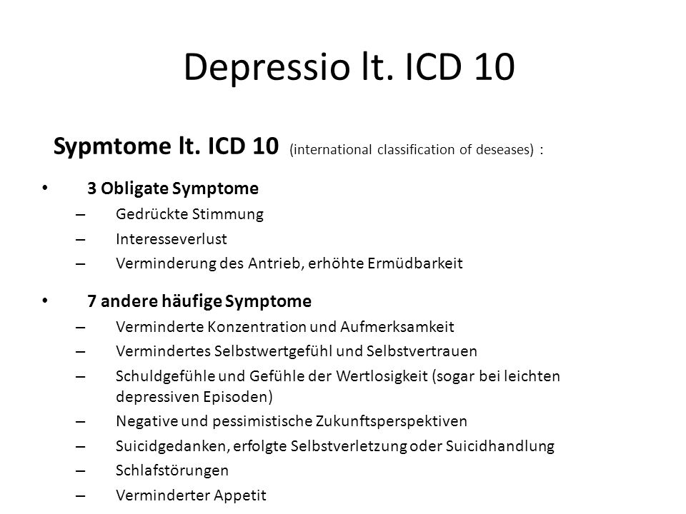 Depressio lt. ICD 10 Sypmtome lt. ICD 10 (international classification of deseases) : 3 Obligate Symptome.