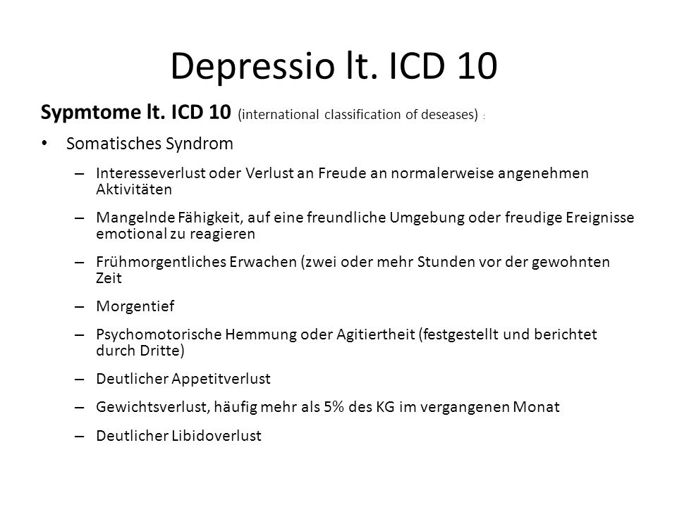 Depressio lt. ICD 10 Sypmtome lt. ICD 10 (international classification of deseases) : Somatisches Syndrom.