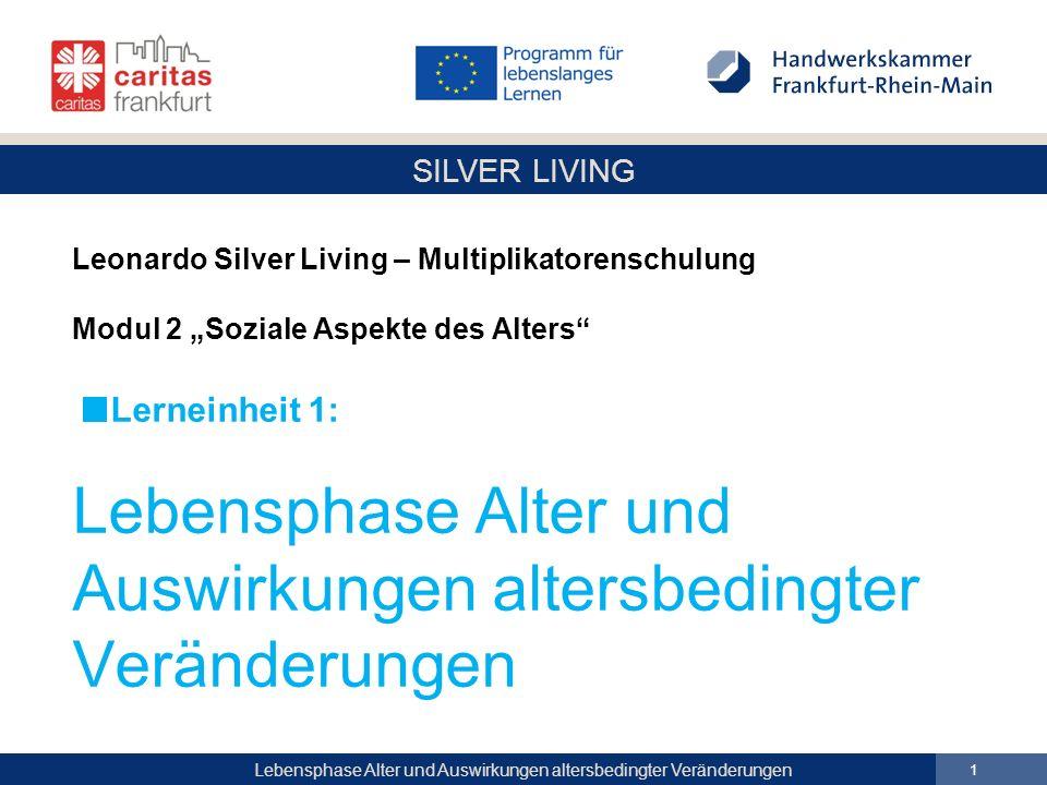 """Leonardo Silver Living – Multiplikatorenschulung Modul 2 """"Soziale Aspekte des Alters Lerneinheit 1: Lebensphase Alter und Auswirkungen altersbedingter Veränderungen"""