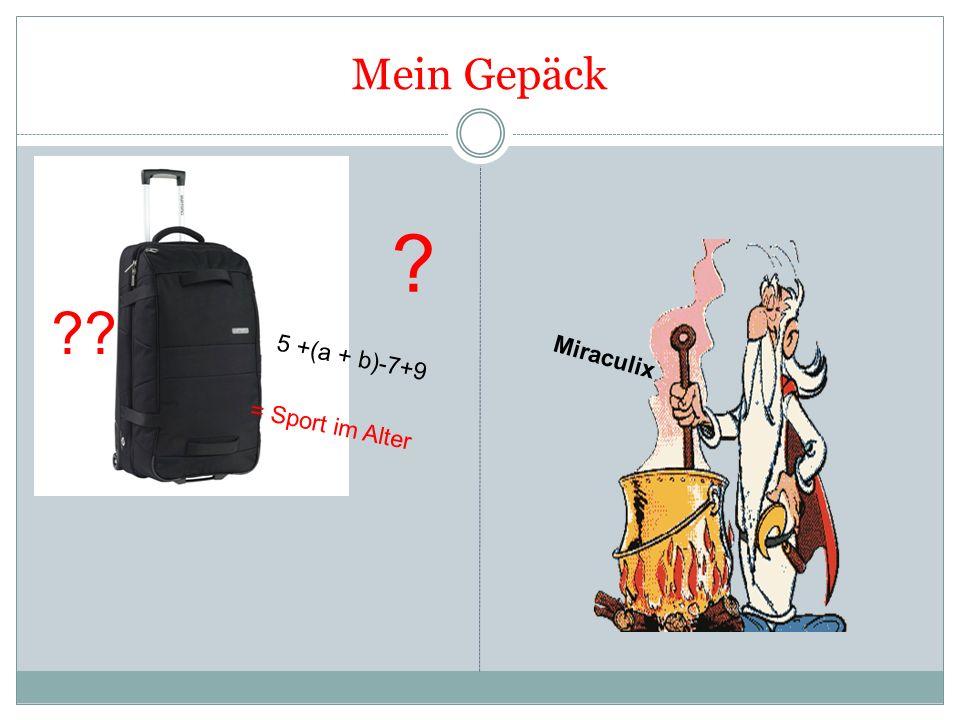 Mein Gepäck 5 +(a + b)-7+9 = Sport im Alter Miraculix