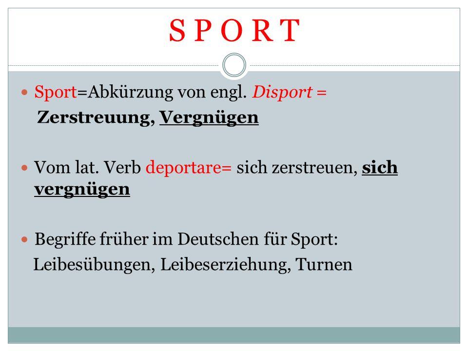 S P O R T Sport=Abkürzung von engl. Disport = Zerstreuung, Vergnügen