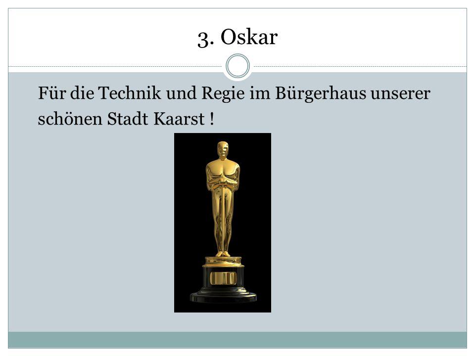 3. Oskar Für die Technik und Regie im Bürgerhaus unserer schönen Stadt Kaarst !