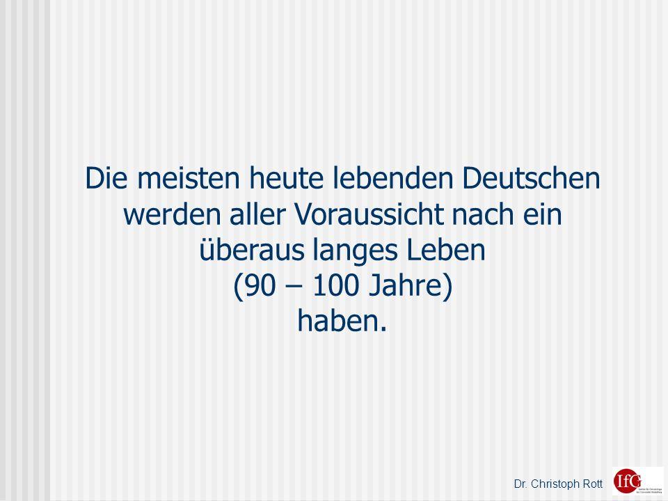 Die meisten heute lebenden Deutschen werden aller Voraussicht nach ein überaus langes Leben (90 – 100 Jahre) haben.