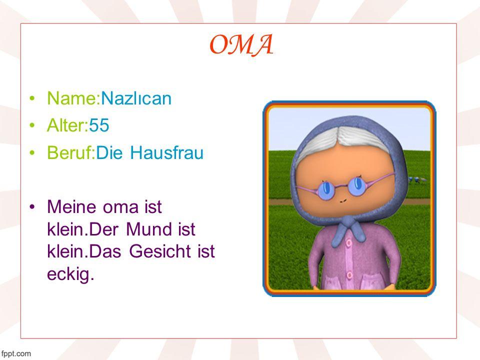 OMA Name:Nazlıcan Alter:55 Beruf:Die Hausfrau