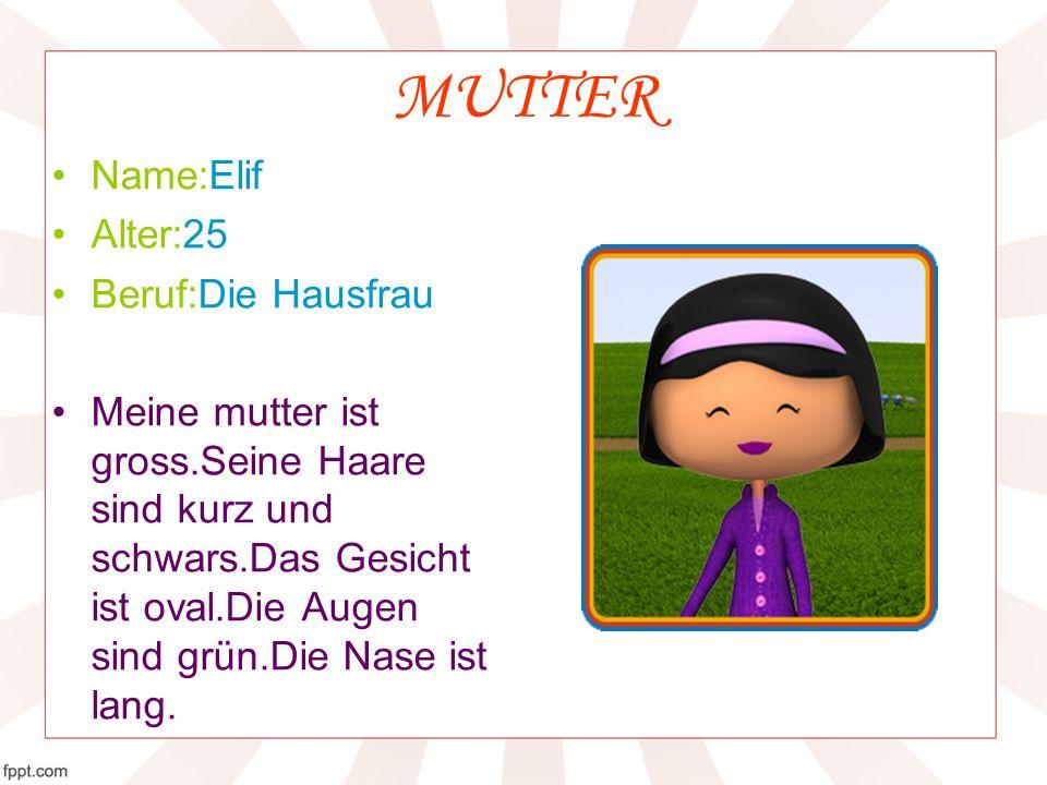 MUTTER Name:Elif Alter:25 Beruf:Die Hausfrau