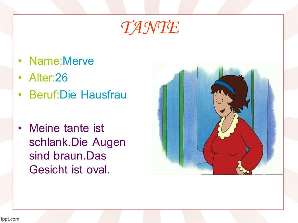 TANTE Name:Merve Alter:26 Beruf:Die Hausfrau
