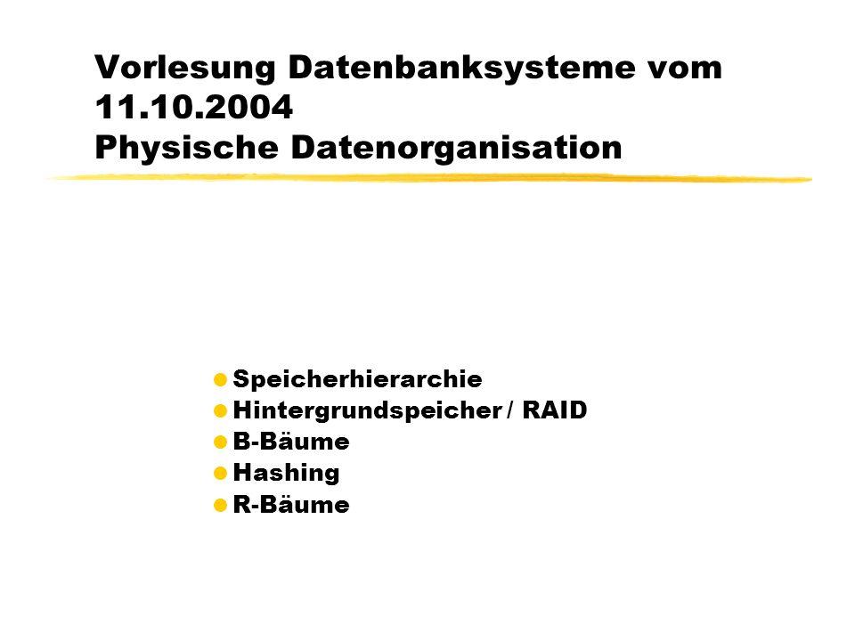 Vorlesung Datenbanksysteme vom 11.10.2004 Physische Datenorganisation
