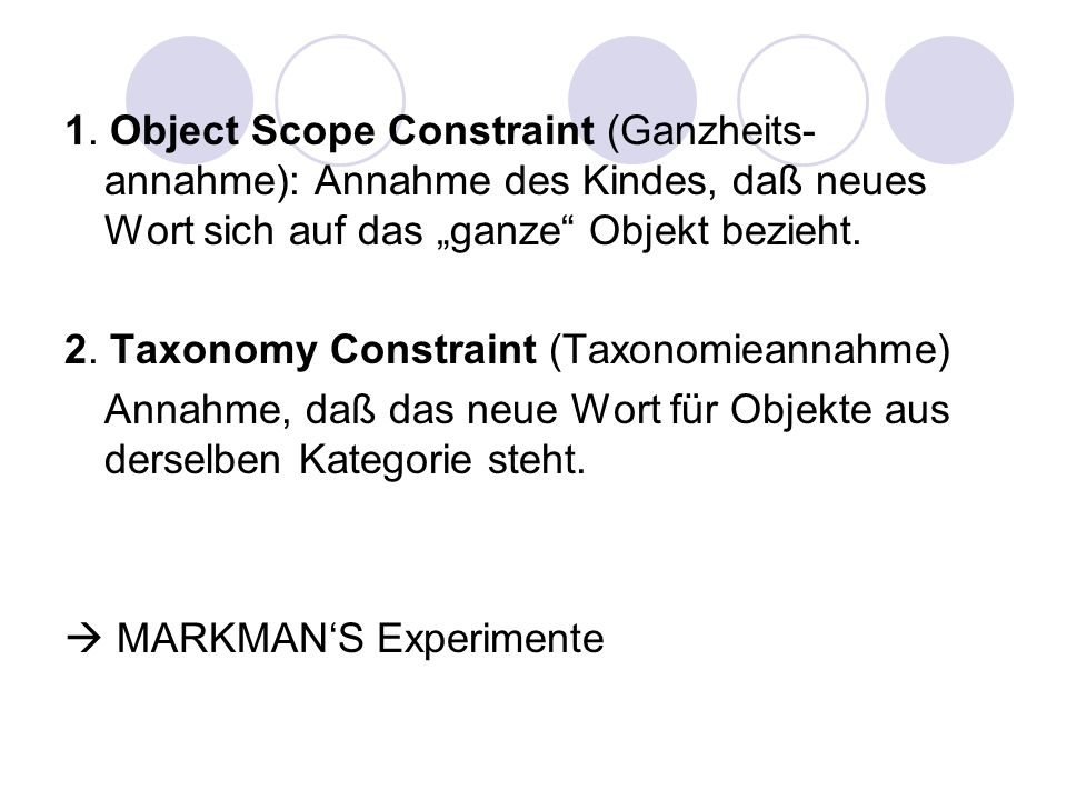 """1. Object Scope Constraint (Ganzheits-annahme): Annahme des Kindes, daß neues Wort sich auf das """"ganze Objekt bezieht."""