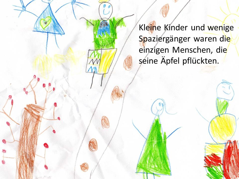 Kleine Kinder und wenige Spaziergänger waren die einzigen Menschen, die seine Äpfel pflückten.