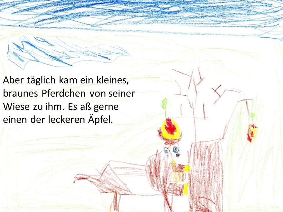 Aber täglich kam ein kleines, braunes Pferdchen von seiner Wiese zu ihm.
