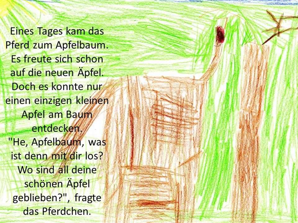 Eines Tages kam das Pferd zum Apfelbaum