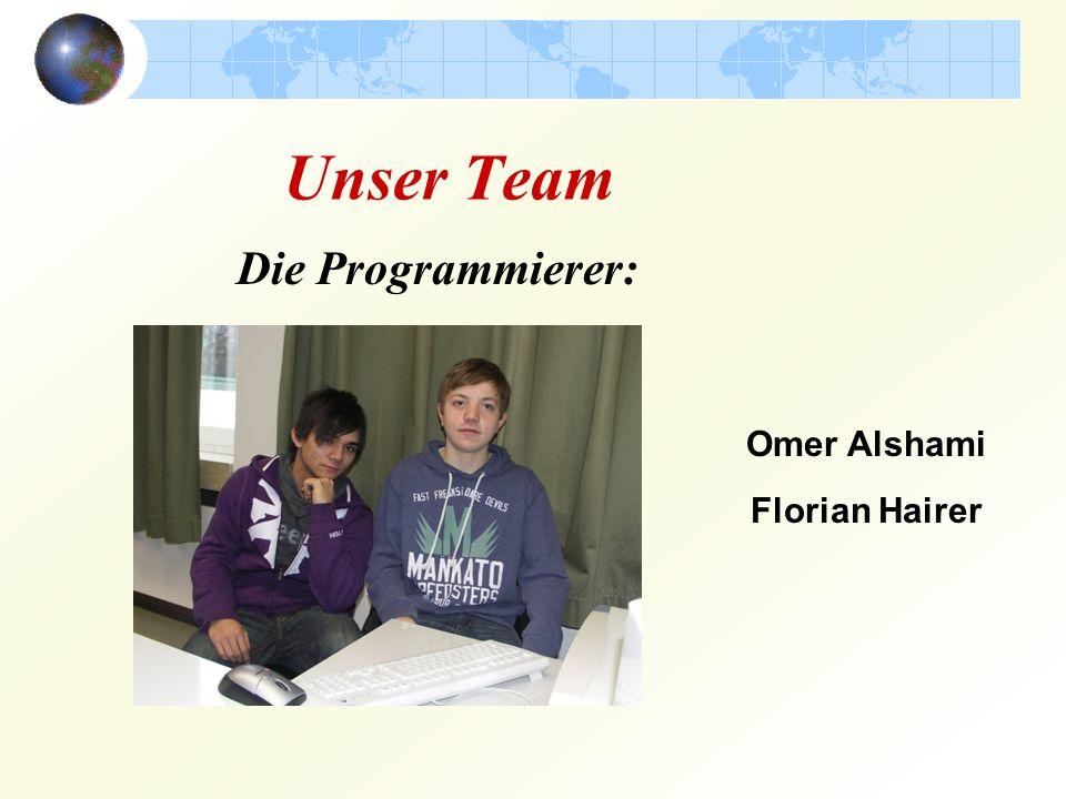 Unser Team Die Programmierer: Omer Alshami Florian Hairer
