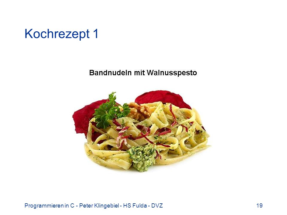 Kochrezept 1 Programmieren in C - Peter Klingebiel - HS Fulda - DVZ