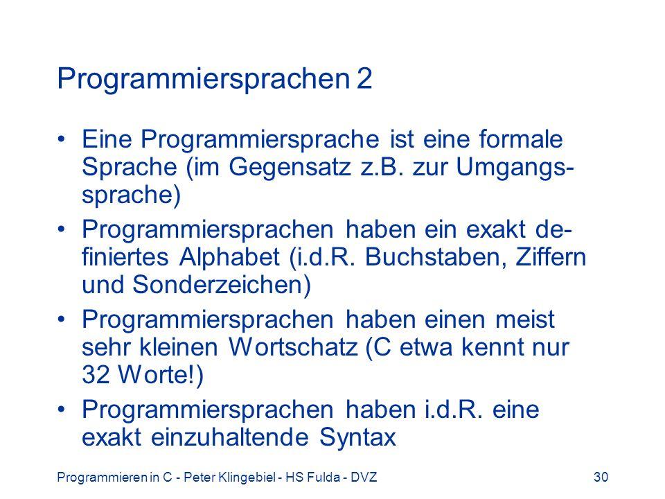 Programmiersprachen 2 Eine Programmiersprache ist eine formale Sprache (im Gegensatz z.B. zur Umgangs-sprache)
