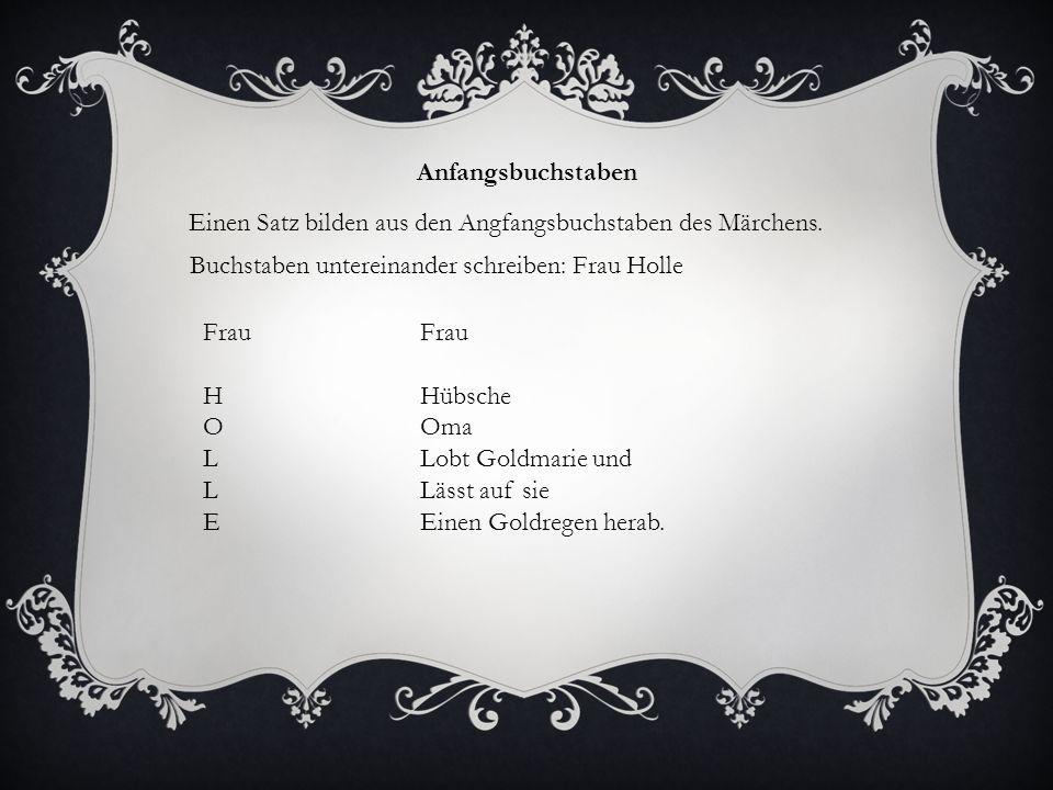 Anfangsbuchstaben Einen Satz bilden aus den Angfangsbuchstaben des Märchens. Buchstaben untereinander schreiben: Frau Holle.