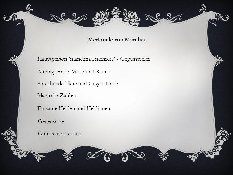 Merkmale von Märchen Hauptperson (manchmal mehrere) - Gegenspieler. Anfang, Ende, Verse und Reime.