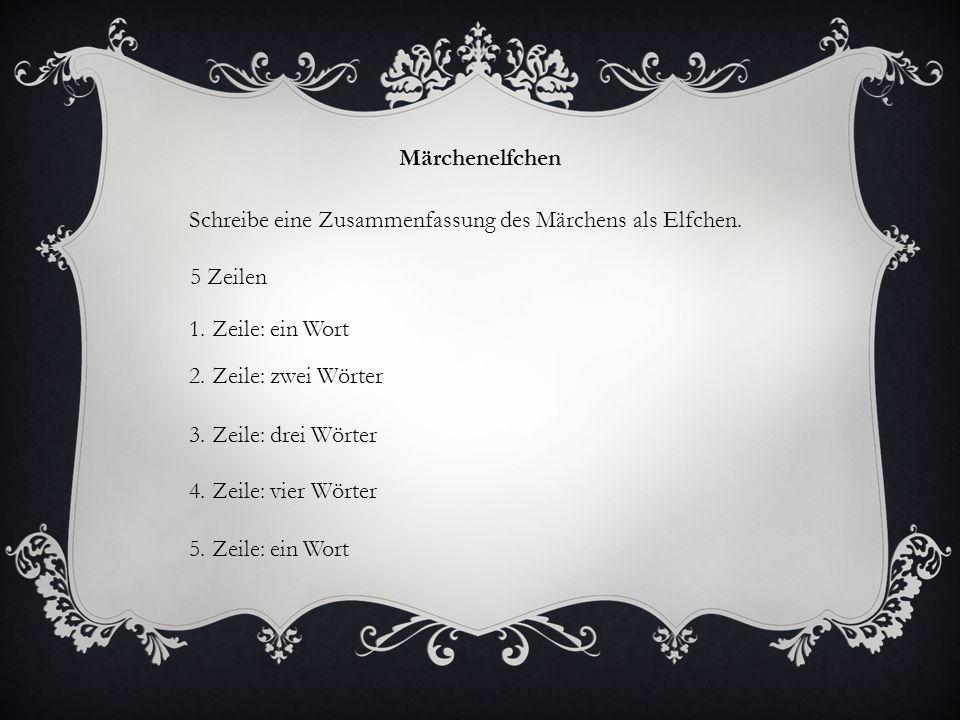 Märchenelfchen Schreibe eine Zusammenfassung des Märchens als Elfchen. 5 Zeilen. 1. Zeile: ein Wort.