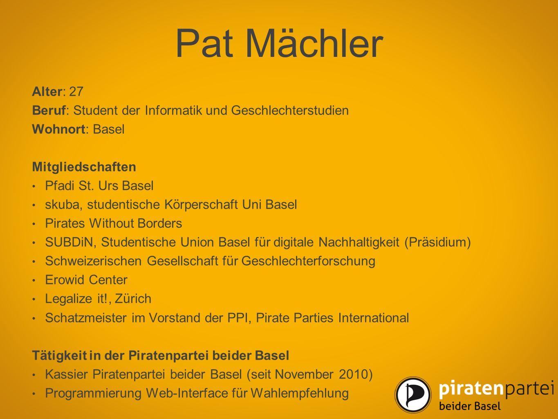 Pat Mächler Alter: 27. Beruf: Student der Informatik und Geschlechterstudien. Wohnort: Basel. Mitgliedschaften.