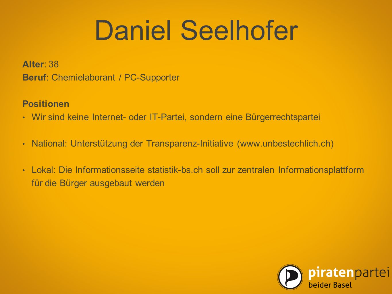 Daniel Seelhofer Alter: 38 Beruf: Chemielaborant / PC-Supporter