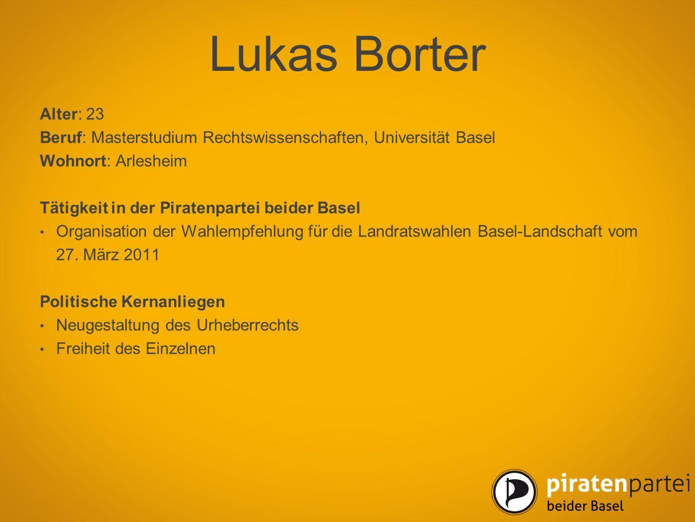Lukas Borter Alter: 23. Beruf: Masterstudium Rechtswissenschaften, Universität Basel. Wohnort: Arlesheim.