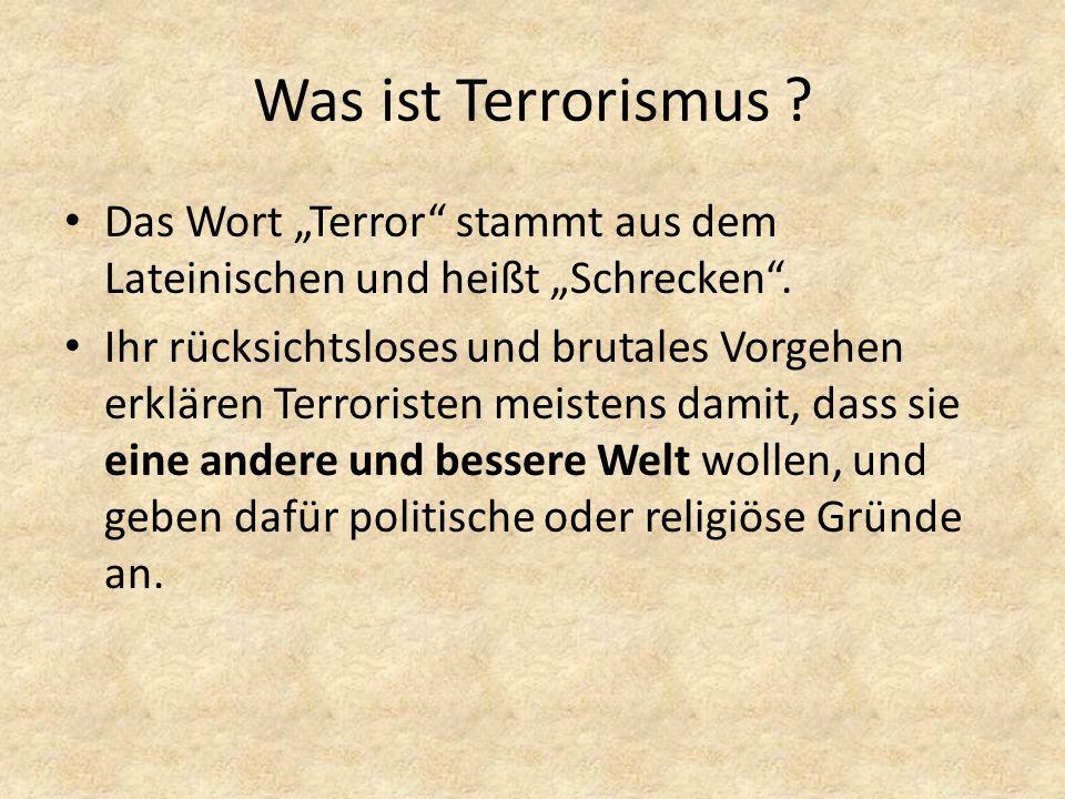 """Was ist Terrorismus Das Wort """"Terror stammt aus dem Lateinischen und heißt """"Schrecken ."""