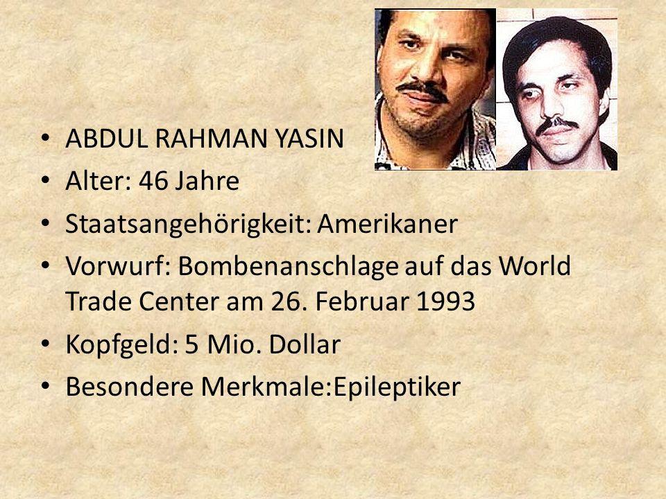 ABDUL RAHMAN YASIN Alter: 46 Jahre. Staatsangehörigkeit: Amerikaner. Vorwurf: Bombenanschlage auf das World Trade Center am 26. Februar 1993.