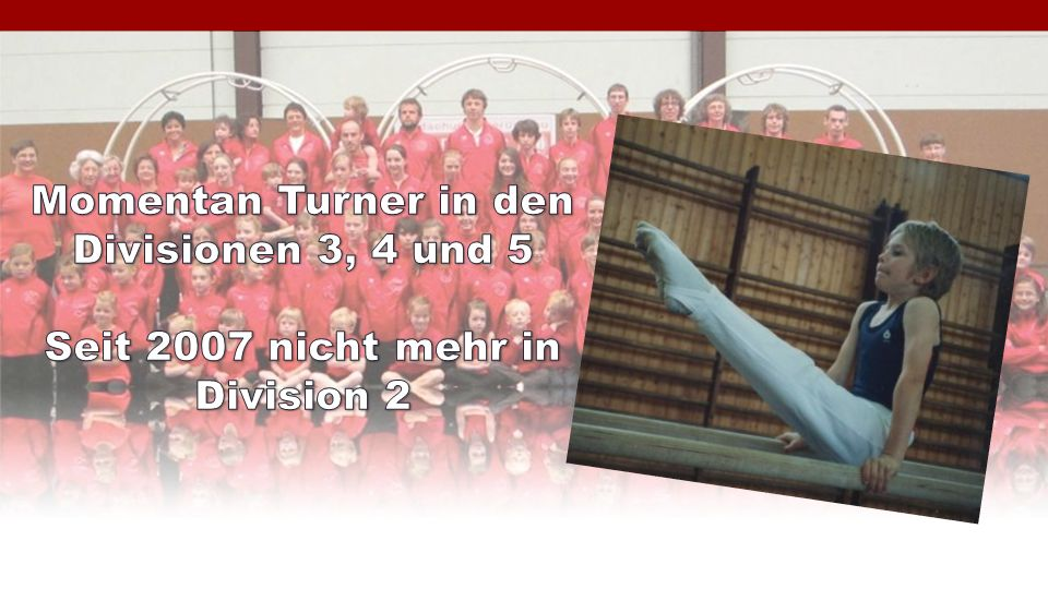 Momentan Turner in den Divisionen 3, 4 und 5