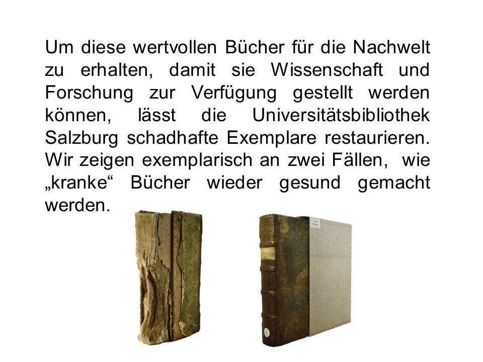 Um diese wertvollen Bücher für die Nachwelt zu erhalten, damit sie Wissenschaft und Forschung zur Verfügung gestellt werden können, lässt die Universitätsbibliothek Salzburg schadhafte Exemplare restaurieren.