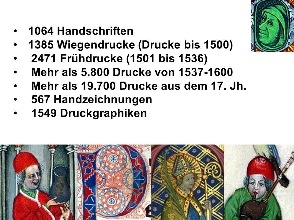 1064 Handschriften 1385 Wiegendrucke (Drucke bis 1500) 2471 Frühdrucke (1501 bis 1536) Mehr als 5.800 Drucke von 1537-1600.