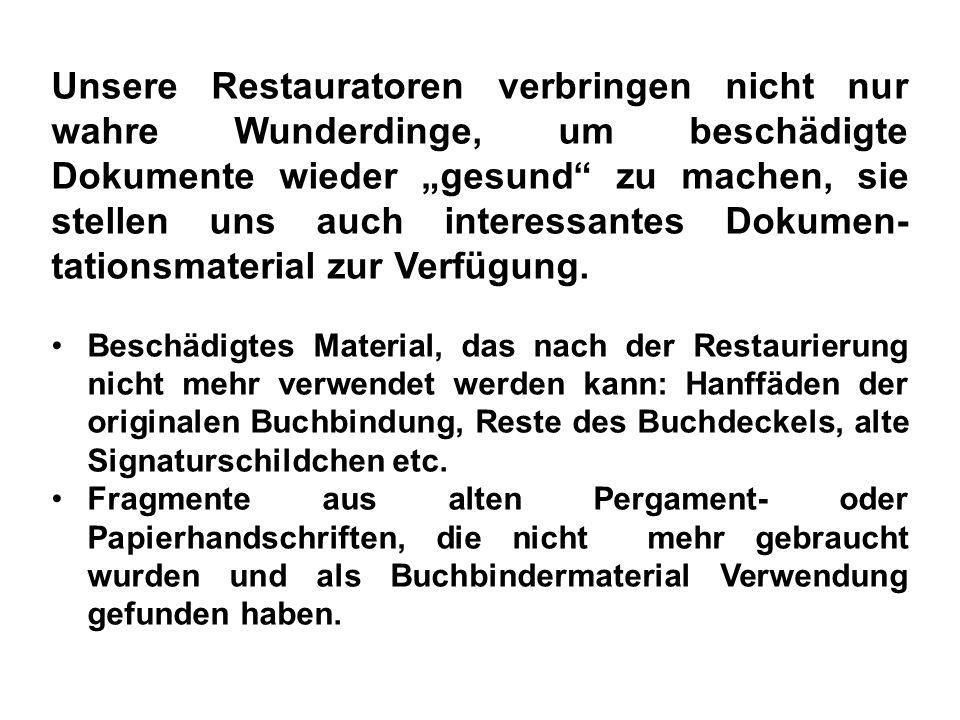 """Unsere Restauratoren verbringen nicht nur wahre Wunderdinge, um beschädigte Dokumente wieder """"gesund zu machen, sie stellen uns auch interessantes Dokumen-tationsmaterial zur Verfügung."""