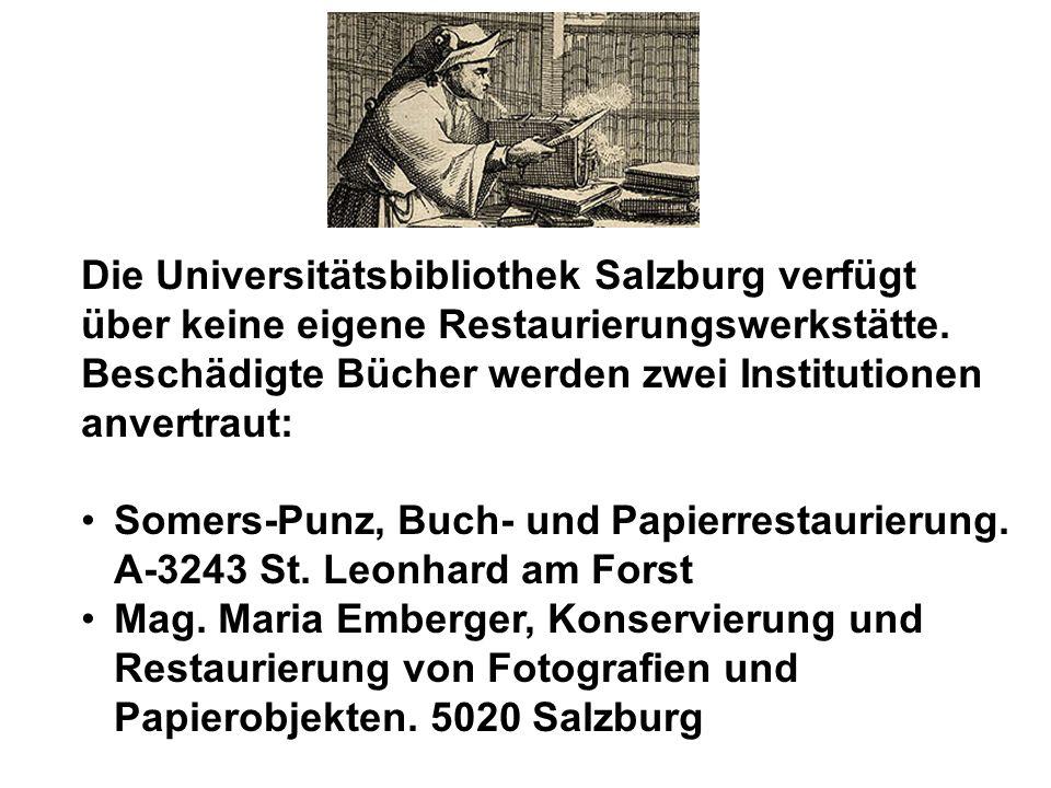 Die Universitätsbibliothek Salzburg verfügt über keine eigene Restaurierungswerkstätte. Beschädigte Bücher werden zwei Institutionen anvertraut: