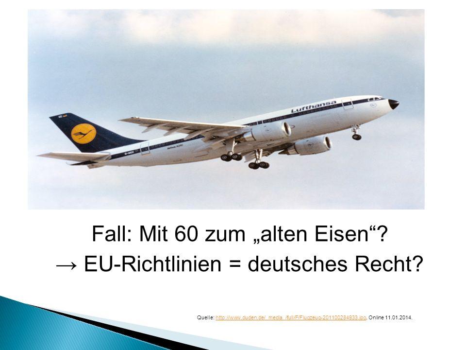 """Fall: Mit 60 zum """"alten Eisen → EU-Richtlinien = deutsches Recht"""