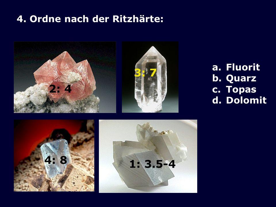 3: 7 2: 4 4: 8 1: 3.5-4 4. Ordne nach der Ritzhärte: Fluorit Quarz